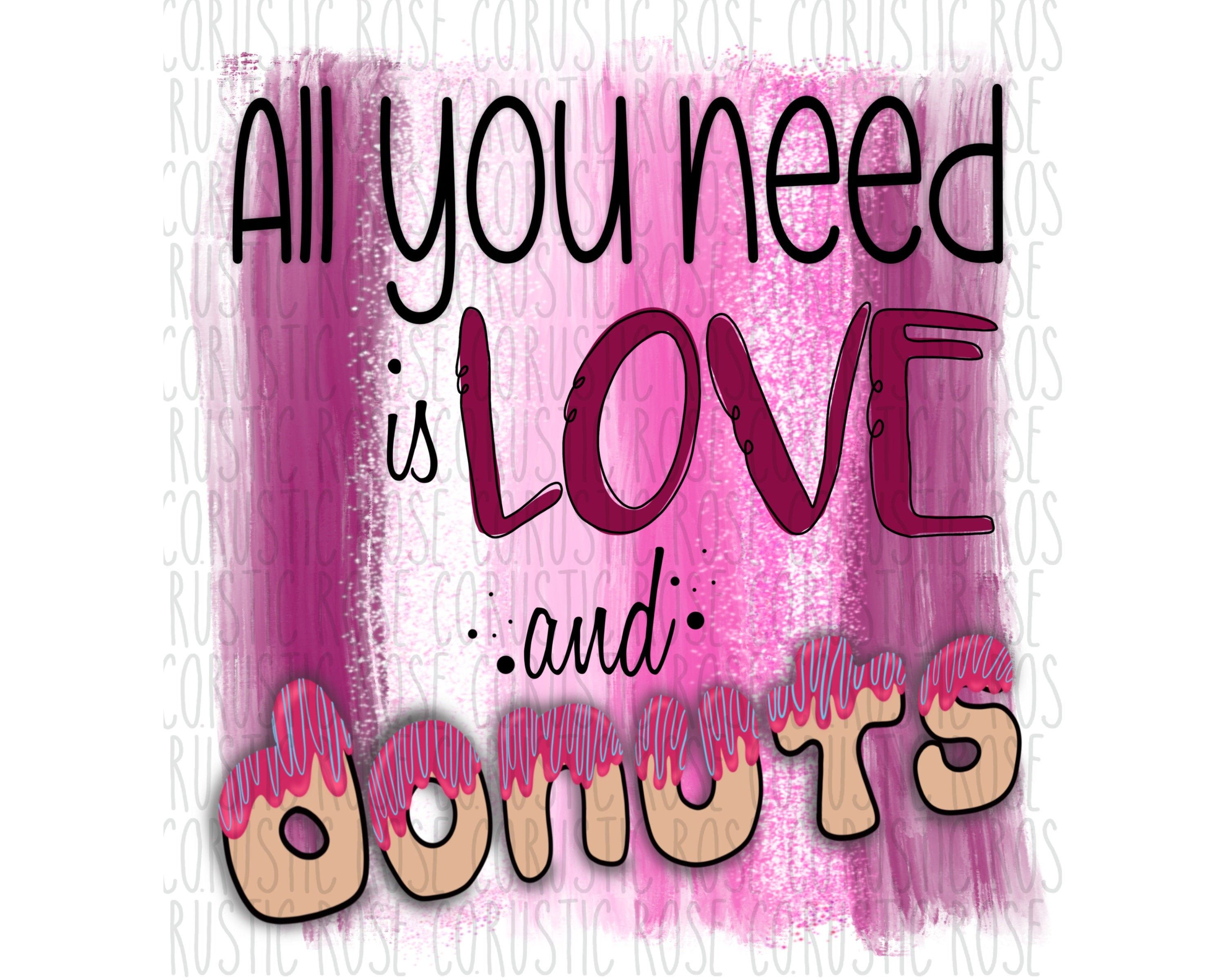 Download All You Need Is Love and DONUTS! Valentines Day ...