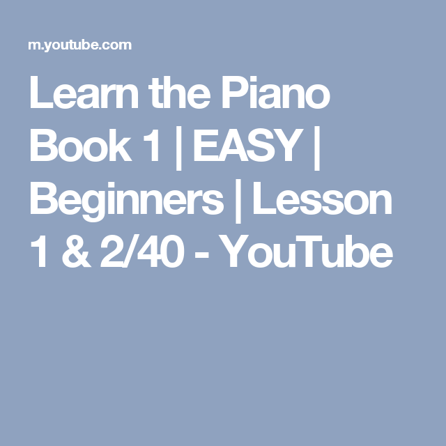 Learn the Piano Book 1 | EASY | Beginners | Lesson 1 & 2 ...