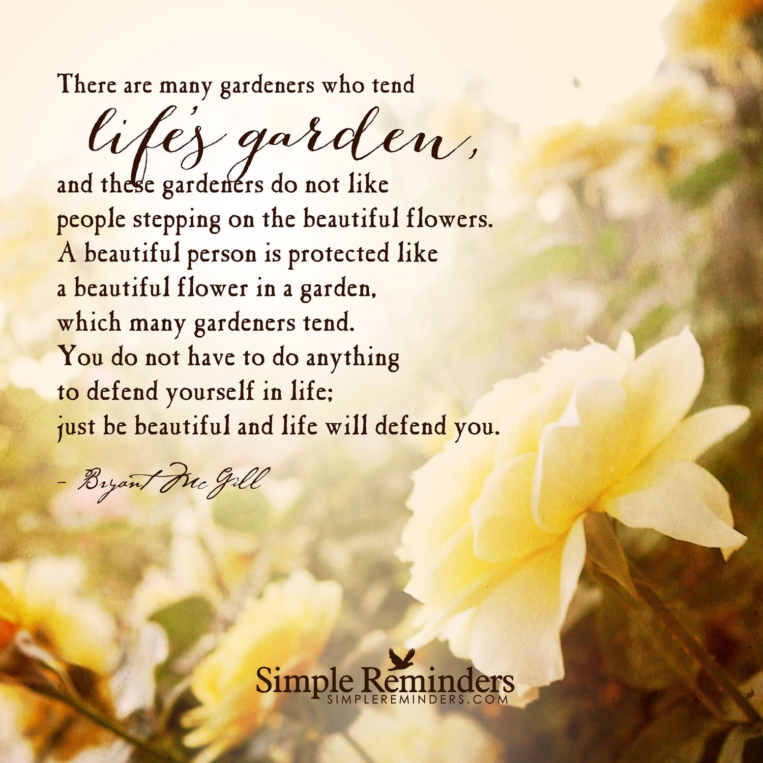 Being love filled and beautiful is almost unconquerable love there are many gardeners who tend lifes garden and these gardeners do not like people stepping on the beautiful flowers a beautiful person is protected izmirmasajfo