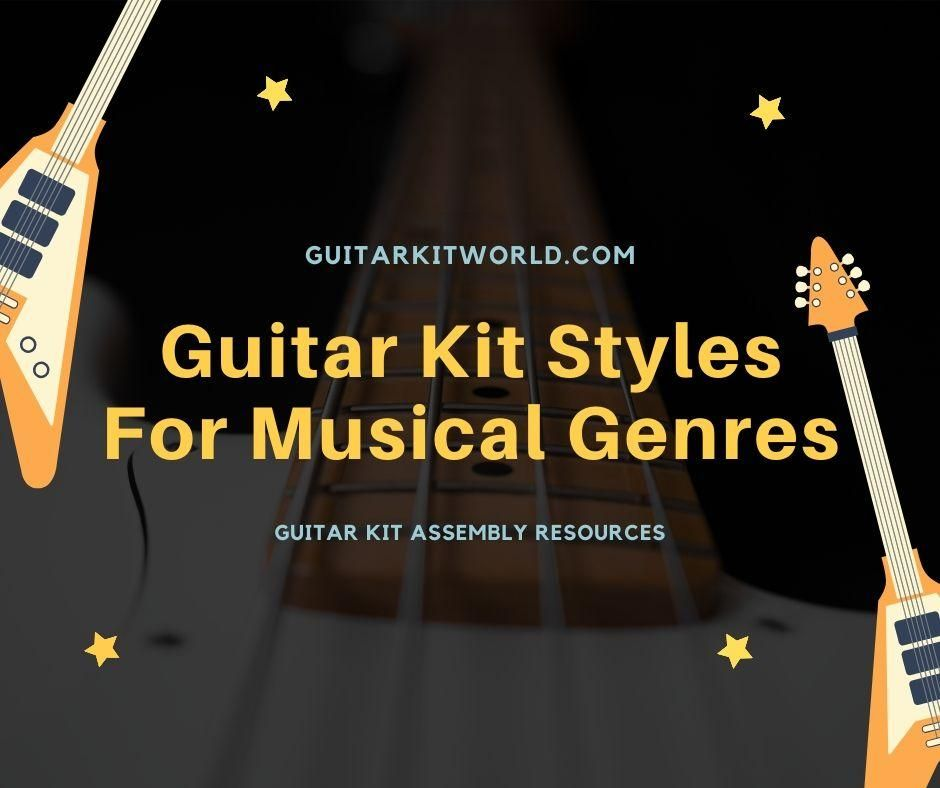 Guitar Kit Styles For Musical Genres Guitar Kits Guitar Musicals