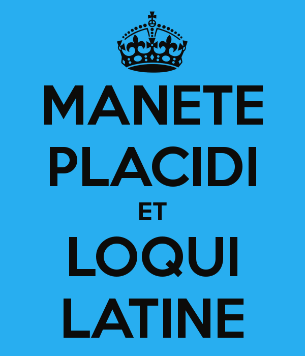 MANETE PLACIDI ET LOQUI LATINE (Keep Calm And Speak Latin
