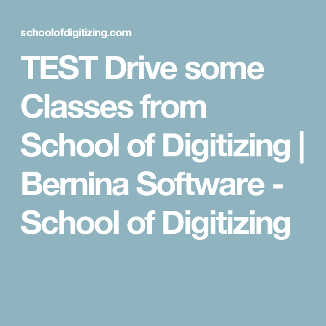TEST Drive some Classes from School of Digitizing | Bernina Software - School of Digitizing
