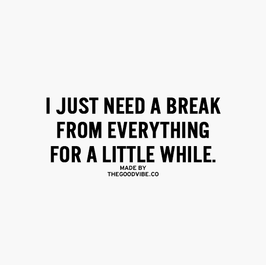 Just a little break from everything is all I need | quotes ...