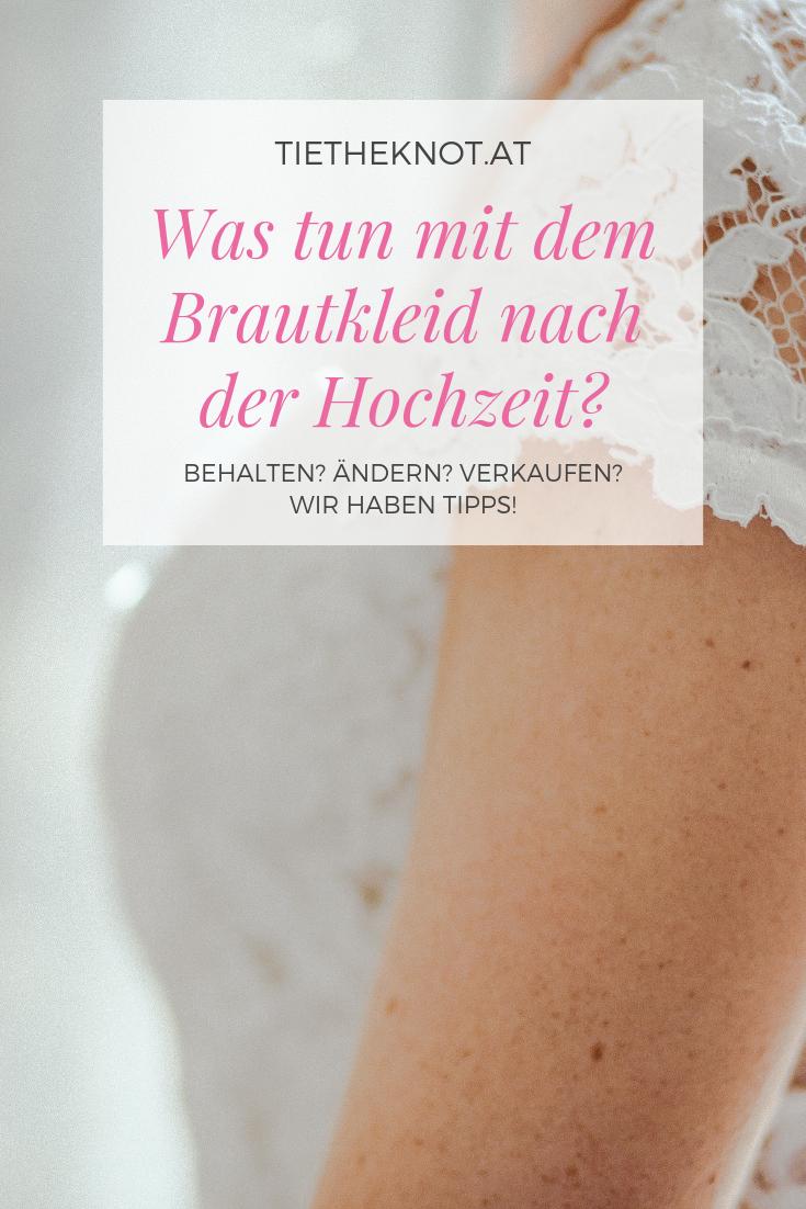 Hochzeitskleid Was Tun Mit Dem Brautkleid Nach Der Hochzeit Hochzeitskleid Nach Hochzeit Braut Hochzeit