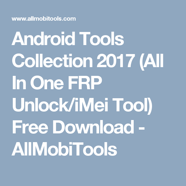 Android Tools Collection 2019 (All In One FRP Unlock/iMei