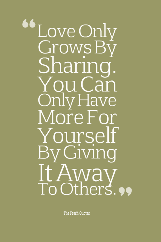 Humanitarian Quotes Love Only Grows By Sharing You Can Only Have More For Yourself By Giving It Away To Ot Humanitarian Quotes Saturday Quotes Weekend Quotes