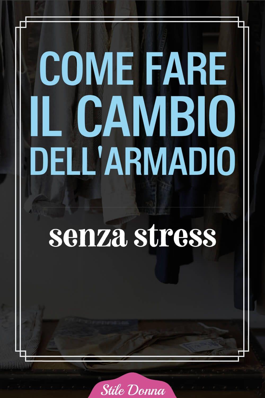 Come Fare Il Cambio Dell Armadio Senza Stress La Guida Pratica Faccende Di Casa Stress Faccende Domestiche