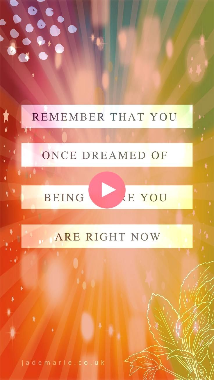 That You Once Dreamed Of Being Where You Are Right Now Inspirational Q  Remember That You Once Dreamed Of Being Where You Are Right Now Inspirational Q   31 Sensational a...
