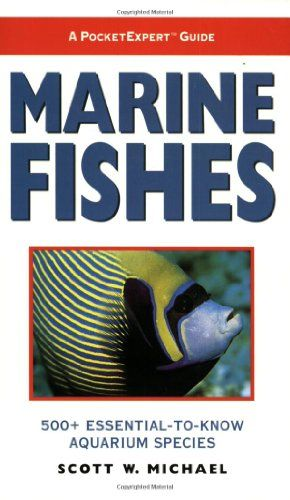 A PocketExpert Guide to Marine Fishes: 500+ Essential-To-Know Aquarium Species by Scott W. Michael,http://www.amazon.com/dp/1890087386/ref=cm_sw_r_pi_dp_fbnktb0M9SF96K23