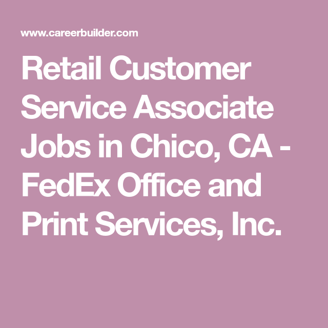 Fedex Jobs Beauteous Retail Customer Service Associate Jobs In Chico Ca  Fedex Office .