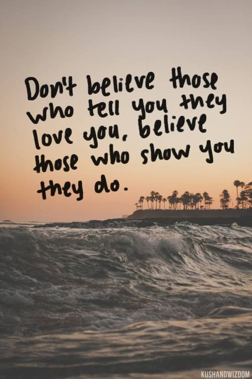 Believe Those Who Show You Actions Speak Louder Than Words Words Told You So