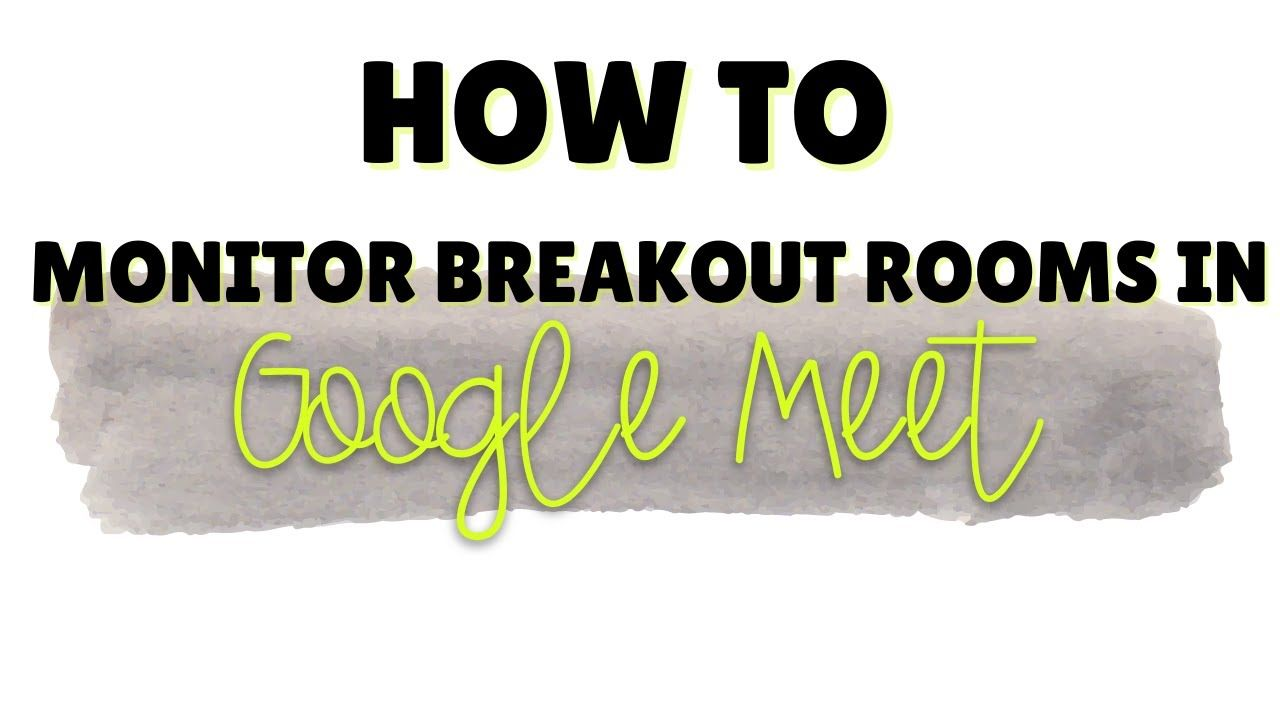 How To Monitor Breakout Rooms In Google Meet Youtube In 2020 Monitor Breakouts Classroom Design