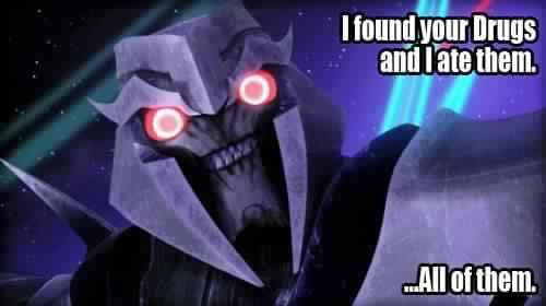 Holy Primus, Megatron on drugs! Even he!?