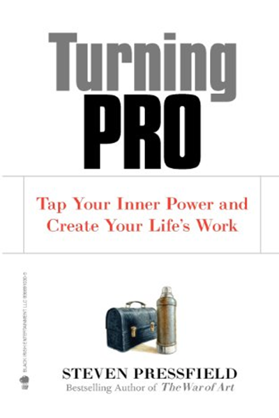Turning Pro Tap Your Inner Power And Create Your Life S Work By Steven Pressfield Black Irish Entertainment Llc Steven Pressfield Turn Ons Good Books