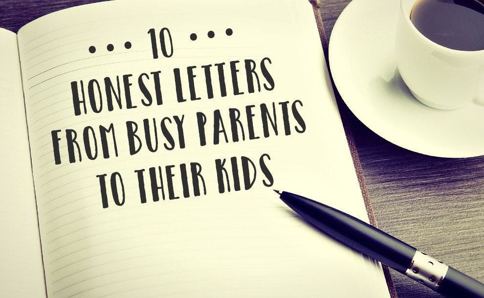 10 Honest Letters From Busy Parents To Their Kids