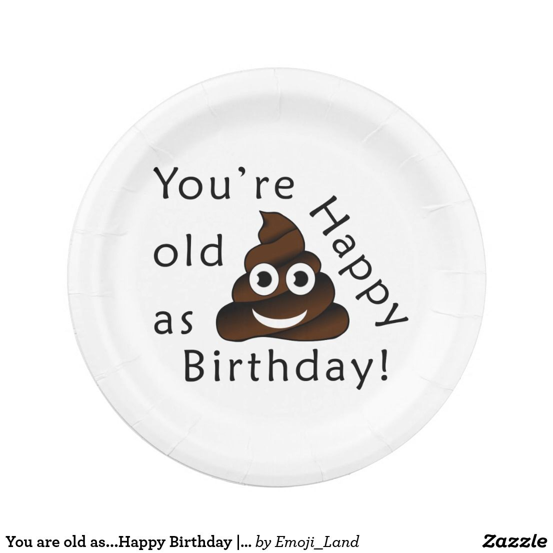 Happy Birthday   funny poop emoji Paper Plate  sc 1 st  Pinterest & You are old as...Happy Birthday   funny poop emoji Paper Plate ...