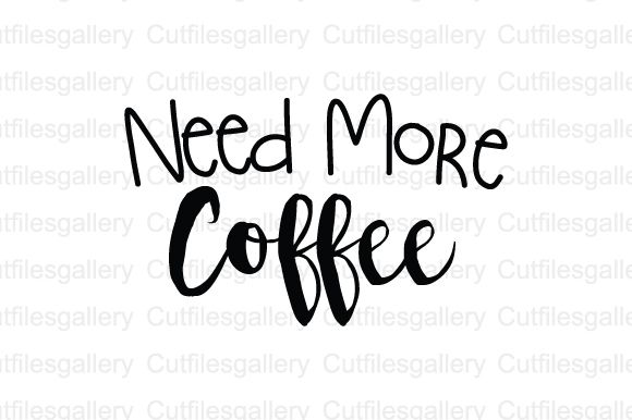 Need More Coffee SVG (Graphic) by cutfilesgallery (With ...