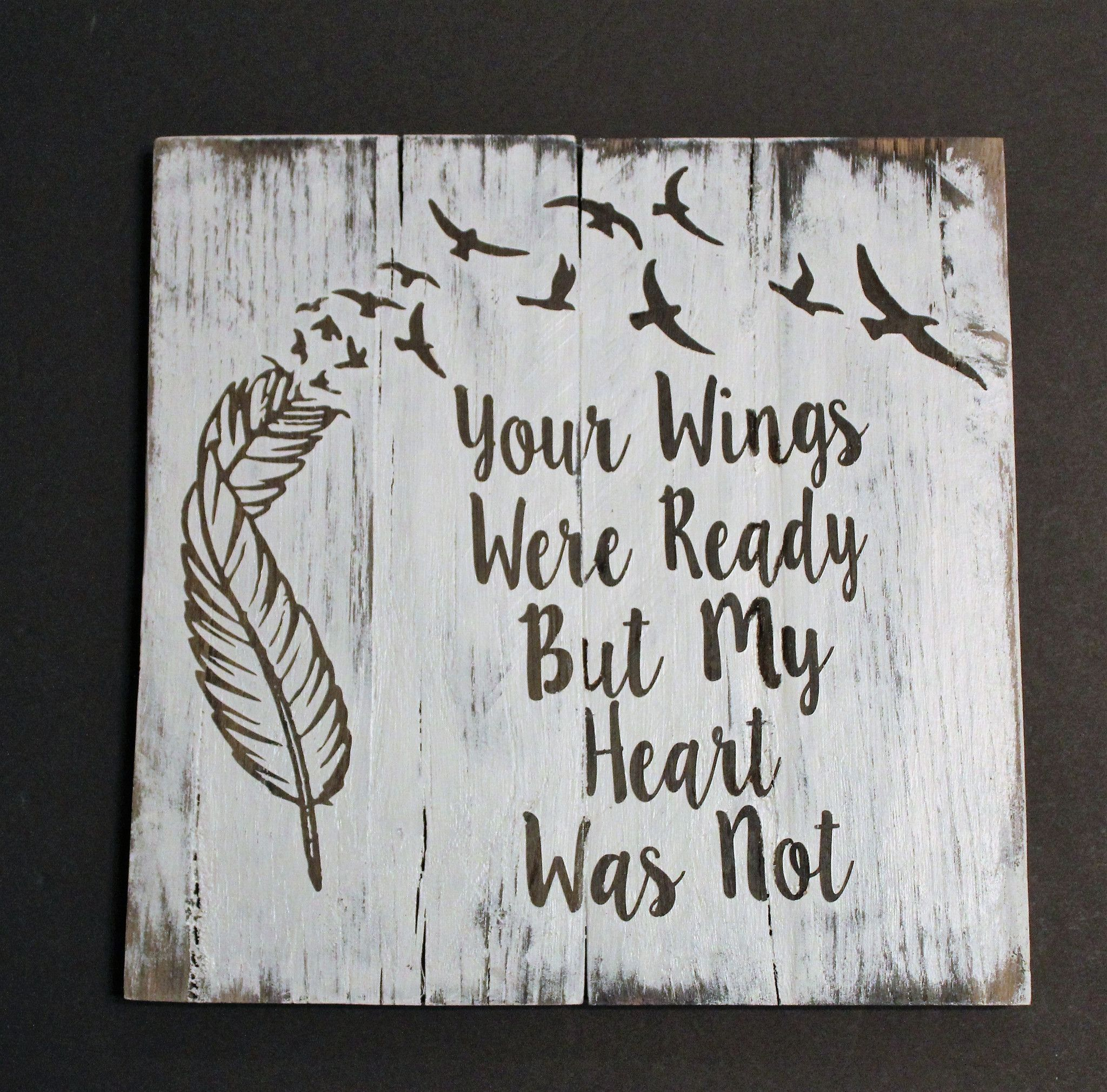 Your Wings Were Ready But My Heart Was Not With Feathers And Bird Wood Sign Wood Pallet Signs Wood Signs Hand Painted Wood