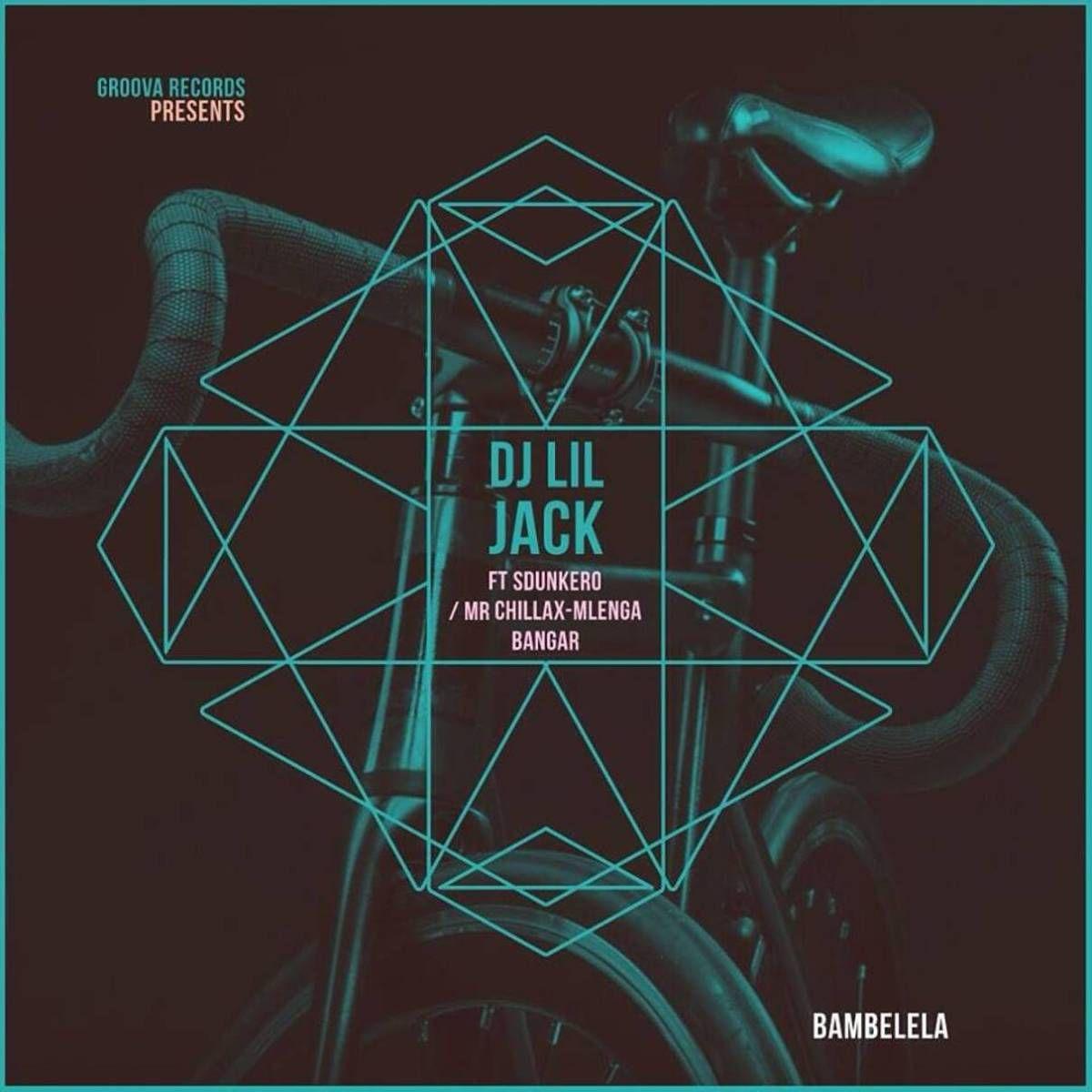 Dj Lil Jack Bambelela Feat Dj Sdunkero Mr Chillax Mlenga Benga Chillax Dj House Music