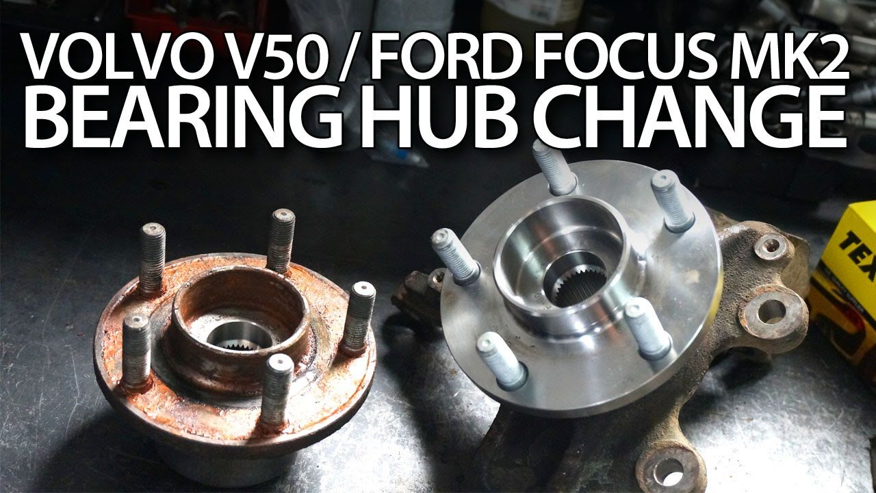 How To Replace Front Bearing Hub In Volvo C30 S40 V50 C70 And Ford Focus Mk2 Volvo Volvo V50 Ford Focus