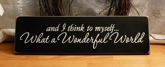 And I Think To Myself What A Wonderful World by 2ChicksAndABasket, $17.45