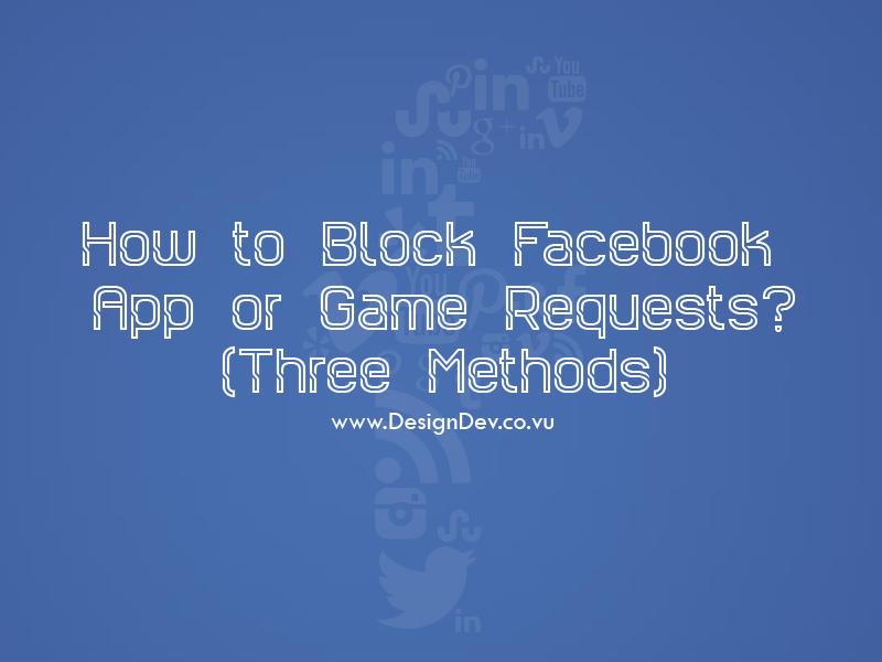 How to Block Facebook App Requests? (3 Methods) - Design Dev