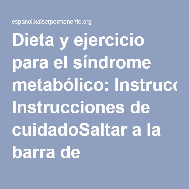 Dieta y ejercicio para el síndrome metabólico: Instrucciones de cuidadoSaltar a la barra de navegación - Health-Encyclopedia - Kaiser Permanente