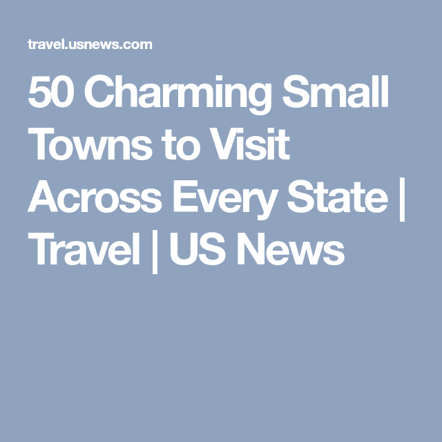 50 Charming Small Towns to Visit Across Every State | Travel | US News