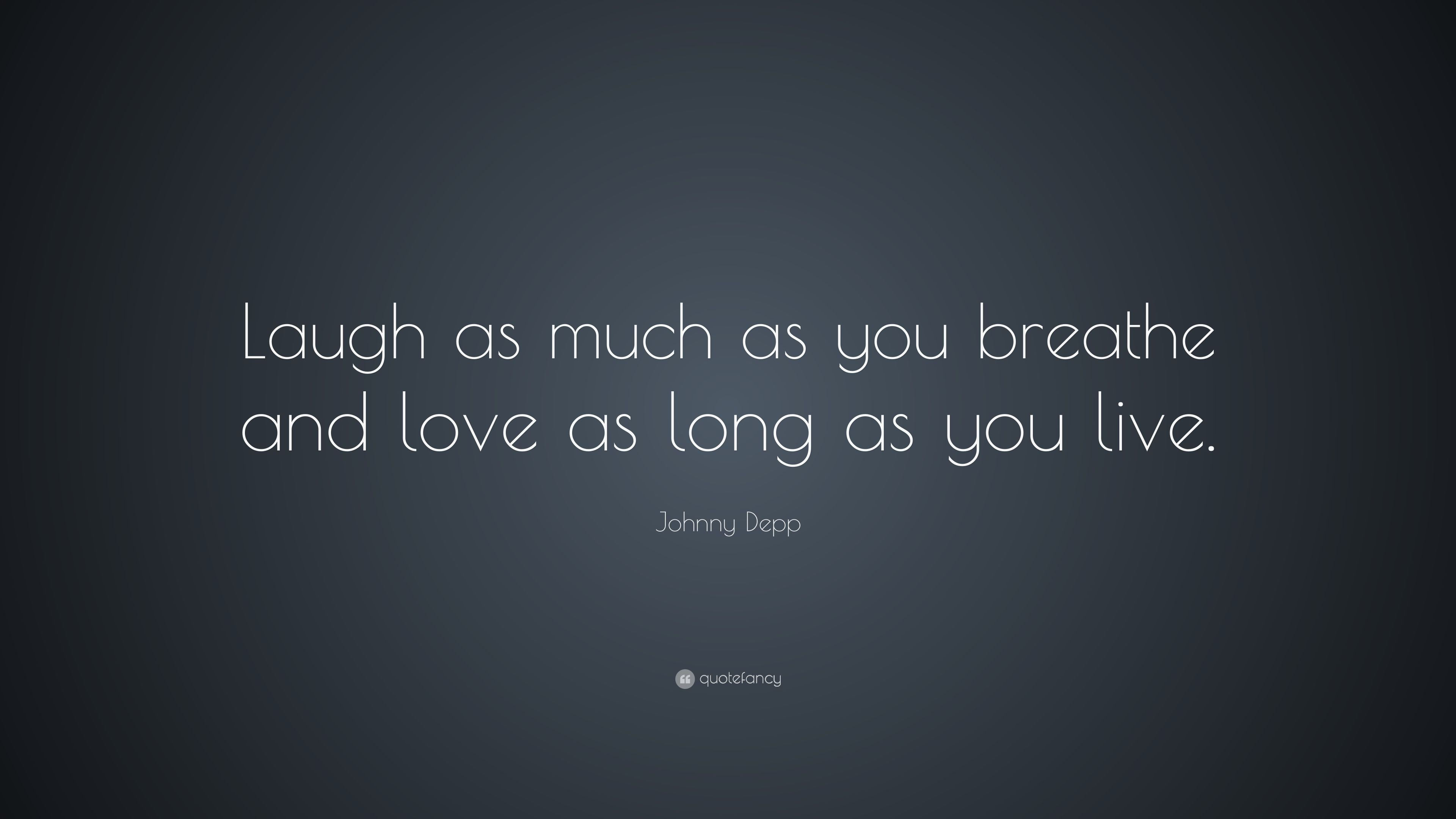 """Johnny Depp Quote: """"Laugh as much as you breathe and love as long ..."""