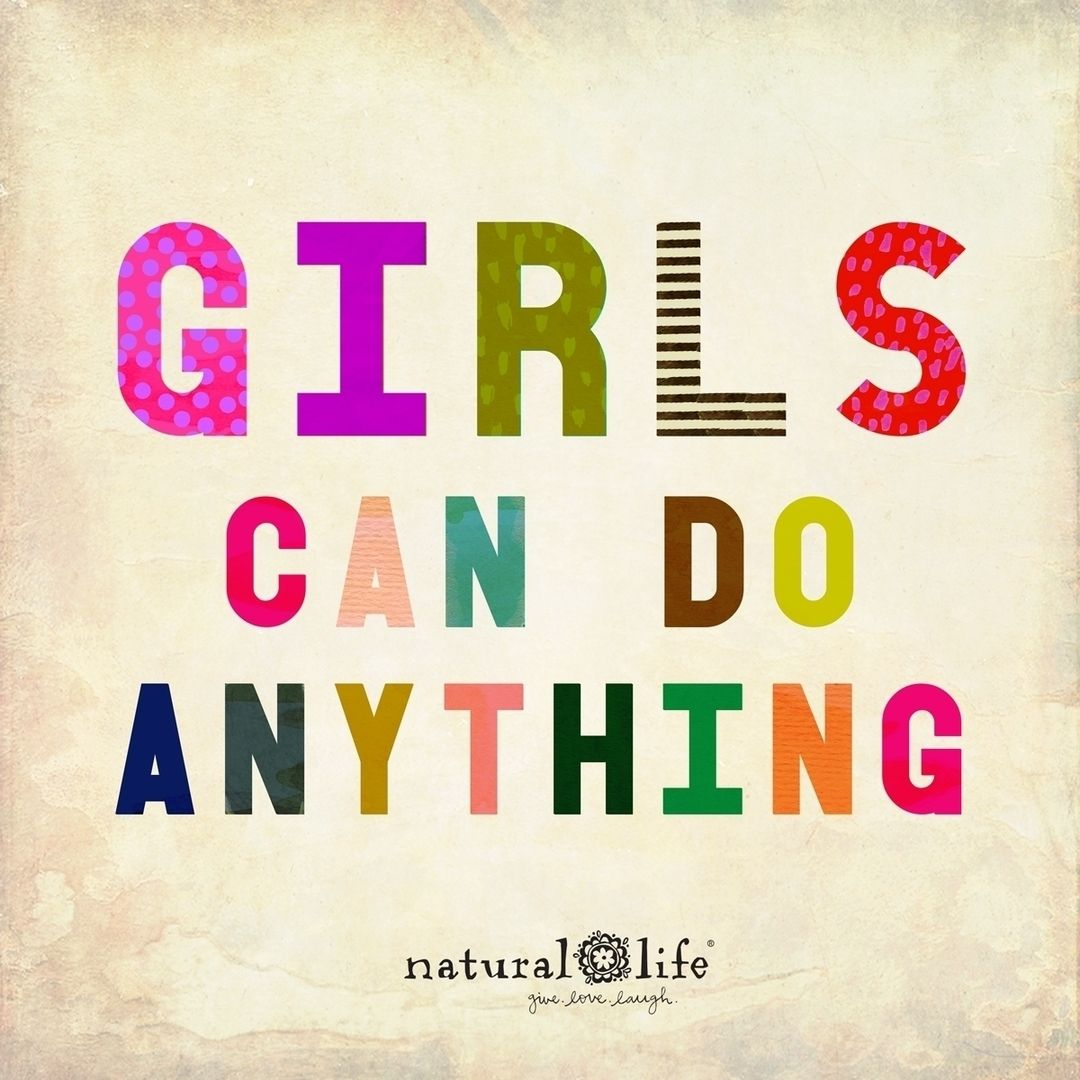 Girls Can Do Anything Natural Life Quotes Life Quotes Quotes For Kids