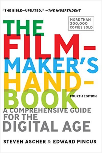 The Filmmaker S Handbook A Comprehensive Guide For The Digital Age Fifth Edition By Steven Ascher Plume Filmmaking Books Screenwriting Filmmaking