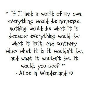 Alice In Wonderland Quote Awesome Alice In Wonderland #quotes I Have To Get This Tattooed On Me . Review