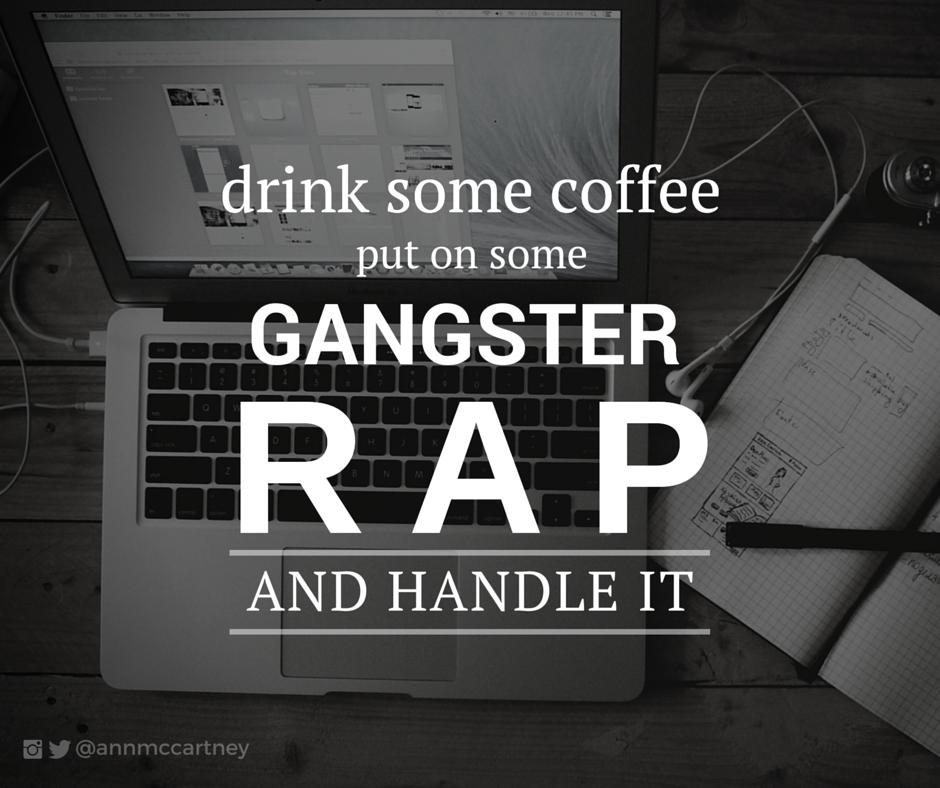 """Handle it with Gangster Rap"" #straightouttacompton #blackandwhite #motivation #productivity #quotes #facebook #qotd #canva #annmccartney @annmccartney"