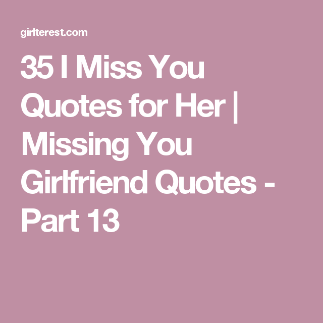 Missing You Quotes For Her Delectable 35 I Miss You Quotes For Her  Girlfriend Quotes