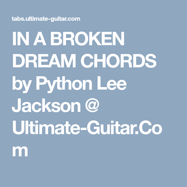 IN A BROKEN DREAM CHORDS by Python Lee Jackson @ Ultimate-Guitar.Com ...