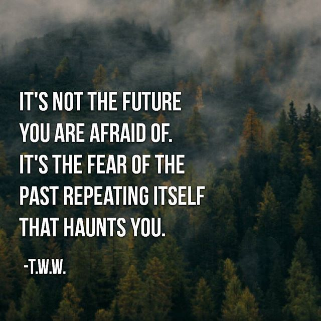 Its The Fear Of The Past Repeating Itself That Haunts You Life Quotes Life  Life Quotes