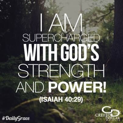 """I am supercharged with God's strength and power!"" ~Isaiah 40:29~"