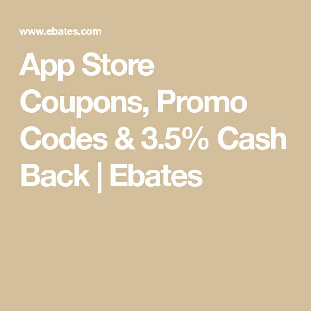 App Store Coupons, Promo Codes & 3.5% Cash Back | Ebates ... on App That Finds Promo Codes id=49478