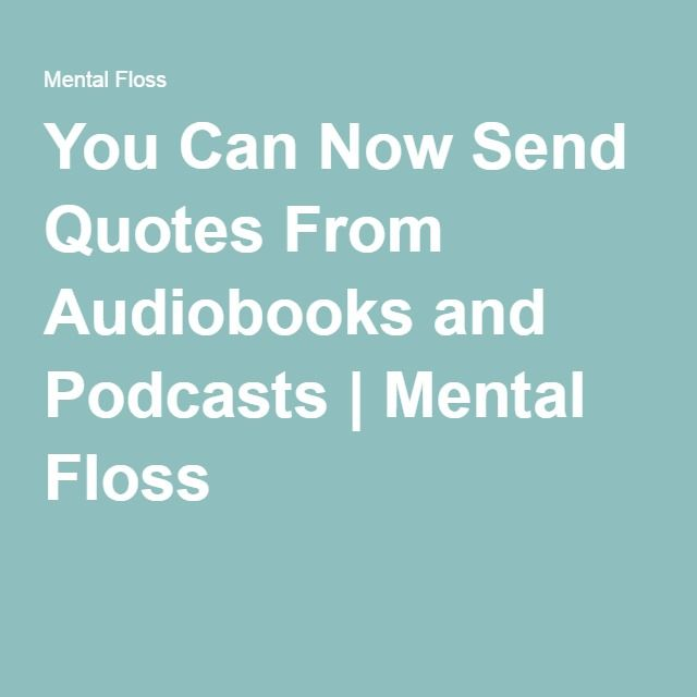 You Can Now Send Quotes From Audiobooks and Podcasts | Mental Floss