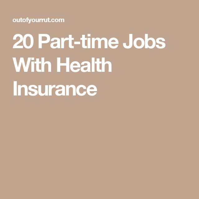 20 Part Time Jobs With Health Insurance Health Insurance Part