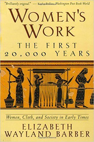 Women's Work: The First 20, 000 Years - Women, Cloth, and Society in Early Times: Elizabeth Wayland Barber: 9780393313482: Amazon.com: Books