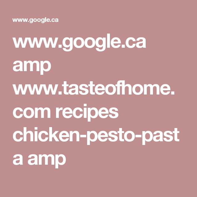 www.google.ca amp www.tasteofhome.com recipes chicken-pesto-pasta amp