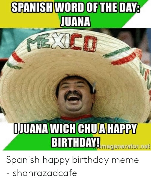 Birthday Meme In Spanish Mexican Words Word Of The Day Mexican Word Of Day