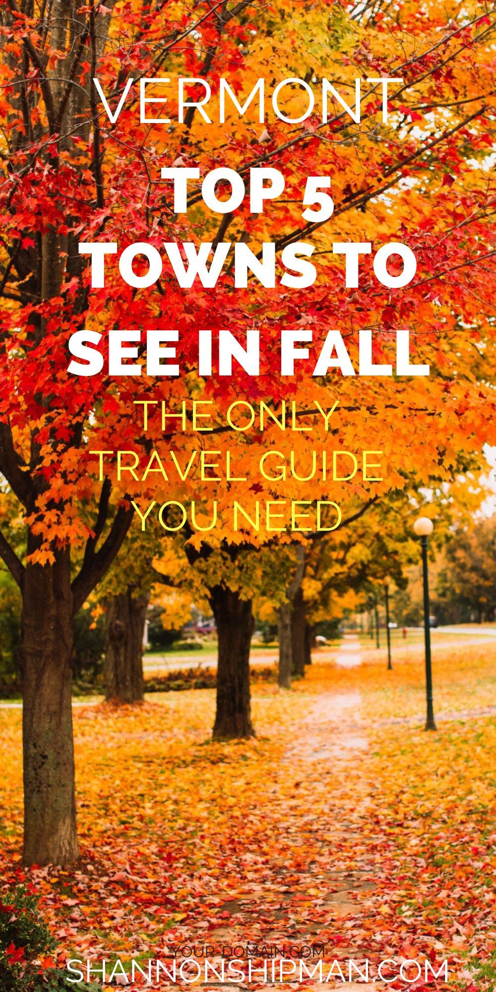 Top 5 Best Vermont Towns To Visit In The Fall Shannon Shipman New England Fall Foliage New England Fall New England Travel