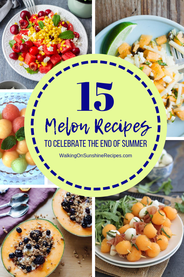 15 End of Summer Melon Recipes | Walking On Sunshine Recipes