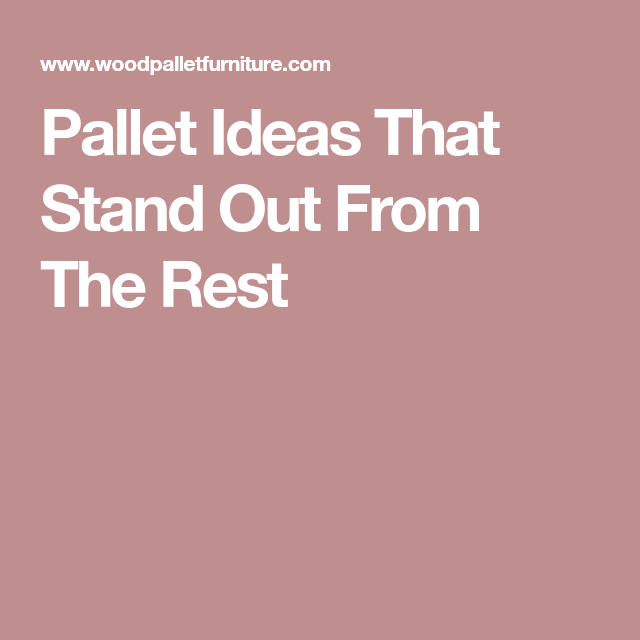 Pallet Ideas That Stand Out From The Rest