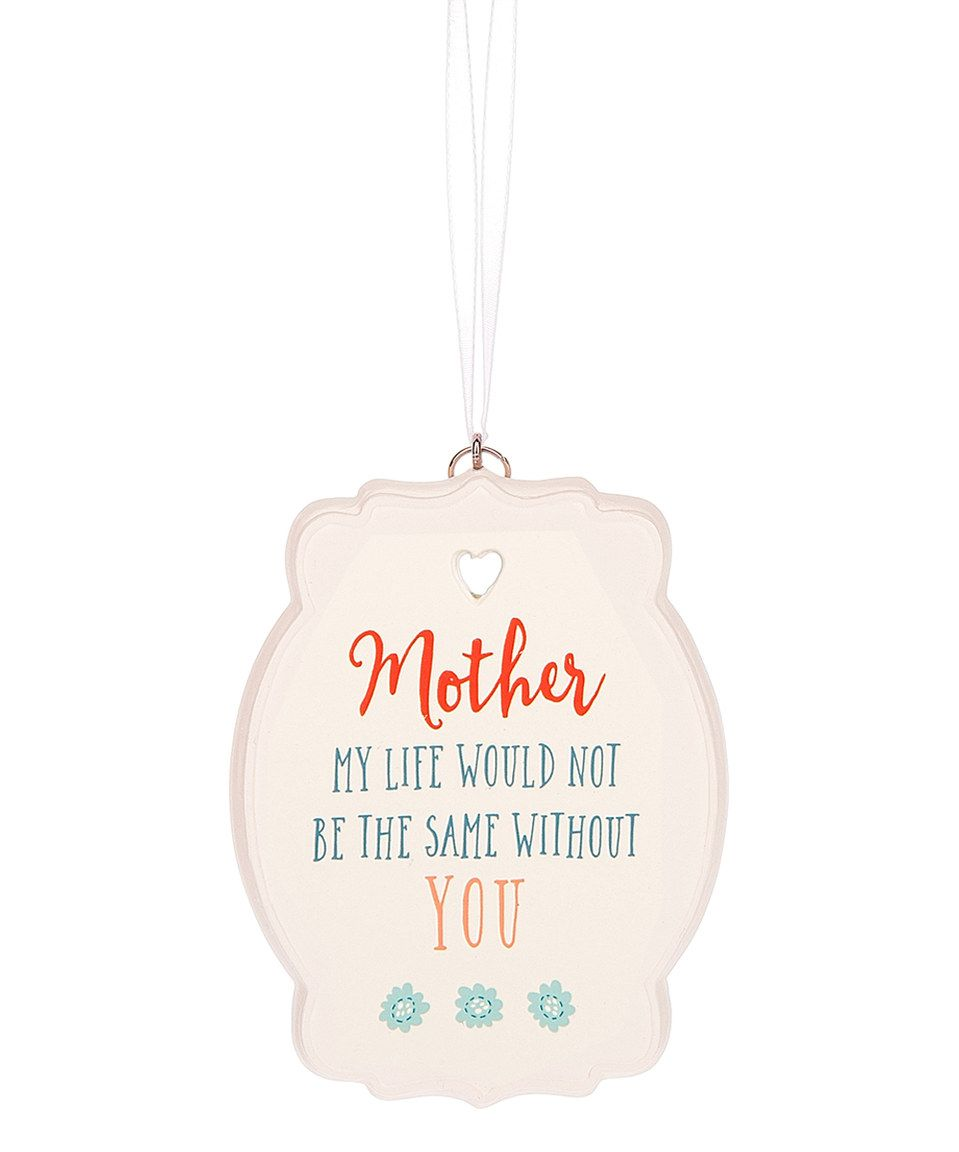 Look what I found on #zulily! 'Mother My Life Would Not Be the Same Without Yo' Ornament by Midwest-CBK #zulilyfinds