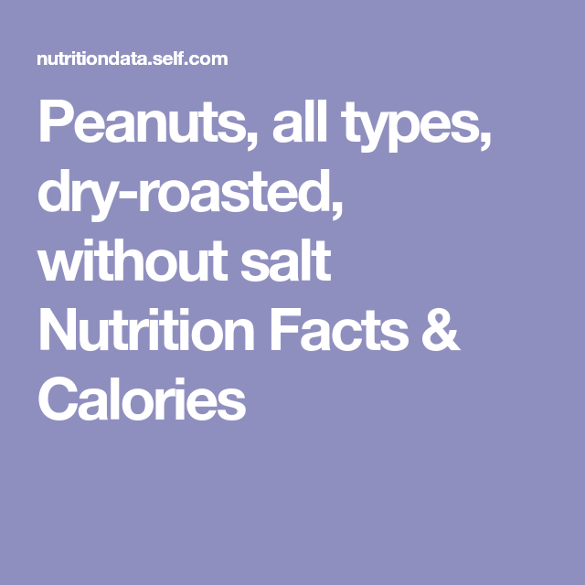 Peanuts All Types Dry Roasted Without Salt Nutrition Facts Calories Nutrition Facts Nutrition Calorie