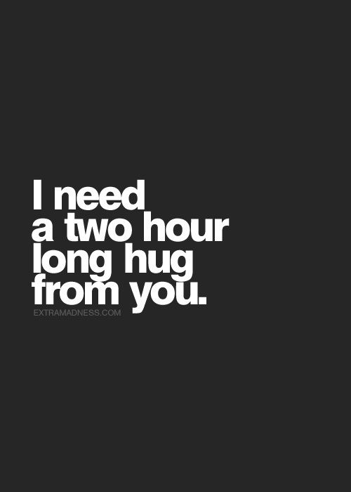 A two hour long hug and a two hour long kiss, two hours may ...