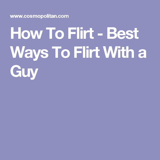 Ways to flirt with a guy